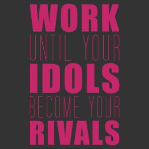 Dolgozz, amíg az ideáljaid a riválisaiddá válnak motivációs falmatrica kép